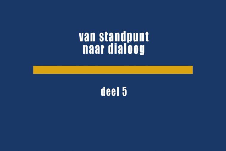Van standpunt naar dialoog deel 5